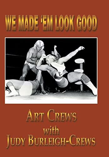 We Made 'em Look Good: Crews, Art/ Burleigh-crews, Judy