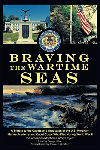Braving the Wartime Seas: A Tribute to the Cadets and Graduates of the U.S. Merchant Marine Academy...