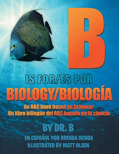 9781493186679: B is for Biology / B es por Biología: An ABC book based on Science/Un libro bilingüe del ABC basado en la ciencia