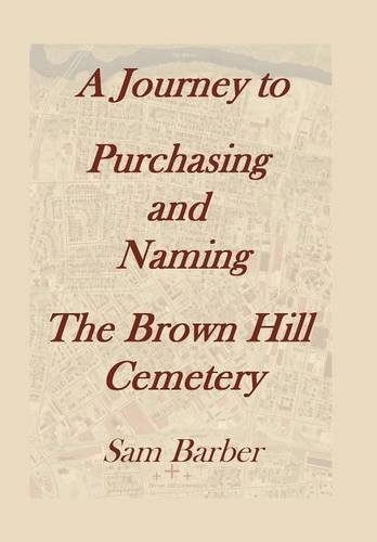 9781493188277: A Journey To Purchasing And Naming The Brown Hill Cemetery