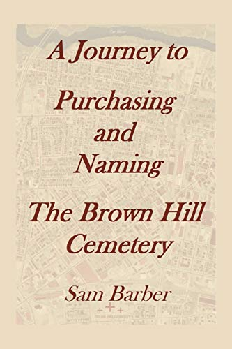 9781493188284: A Journey To Purchasing And Naming The Brown Hill Cemetery