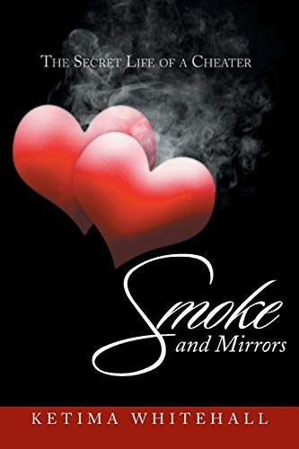 Smoke and Mirrors: The Secret Life of a Cheater: Ketima Whitehall