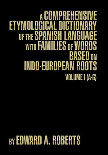 9781493191093: A Comprehensive Etymological Dictionary of the Spanish Language with Families of Words Based on Indo-European Roots: Volume I (A-G)