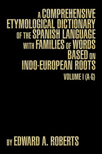 9781493191109: A Comprehensive Etymological Dictionary of the Spanish Language with Families of Words Based on Indo-European Roots: Volume I (A-G)