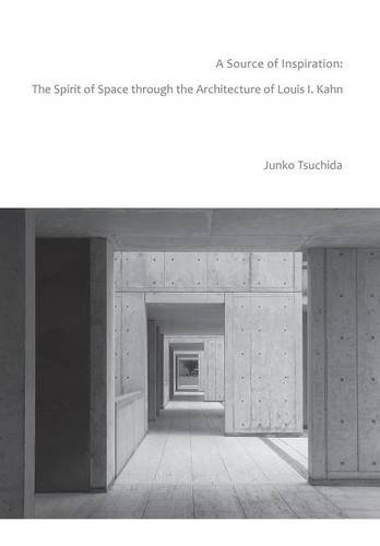 9781493196463: A Source of Inspiration: The Spirit of Space through the Architecture of Louis I. Kahn