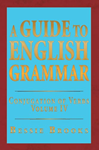 9781493196807: A Guide To English Grammar: Conjugation of Verbs Volume IV (Volume 4)