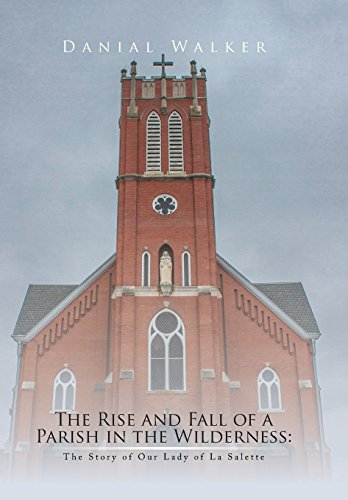 9781493198665: The Rise and Fall of a Parish in the Wilderness: The Story of Our Lady of La Salette