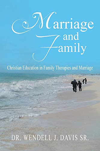 Marriage and Family: Christian Education in Family Therapies and Marriage: Davis Sr., Dr. Wendell J...