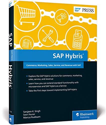 SAP Hybris: Commerce, Marketing, Sales, Service, and Revenue with SAP: Sanjjeev K. Singh, Sven ...