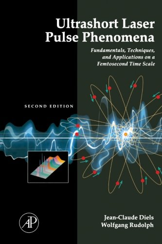 9781493300389: Ultrashort Laser Pulse Phenomena, Second Edition: Fundamentals, Techniques, and Applications on a Femtosecond Time Scale