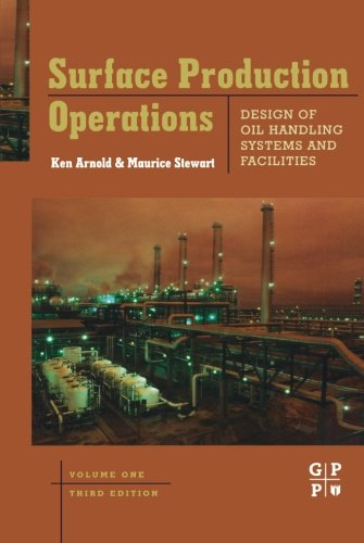 9781493303106: Surface Production Operations, Volume 1, Third Edition: Design of Oil Handling Systems and Facilities
