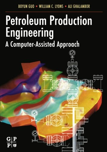 9781493303243: Petroleum Production Engineering, A Computer-Assisted Approach