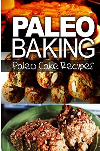 Paleo Baking - Paleo Cake Recipes: Amazing Truly Paleo-Friendly Cake Recipes: Publishing, Ben Plus
