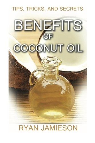 9781493506408: Benefits of coconut oil