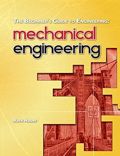 The Beginner's Guide to Engineering: Mechanical Engineering: Huber, Mark