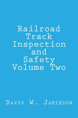 Railroad Track Inspection and Safety Volume Two: Jamieson, David W.