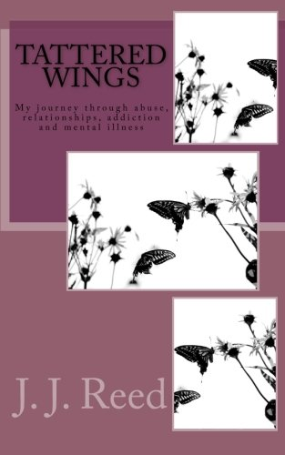 9781493511617: Tattered Wings: My journey through abuse, addiction, codependency and mental illness