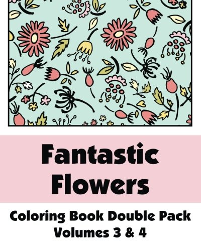9781493511709: Fantastic Flowers Coloring Book Double Pack (Volumes 3 & 4) (Art-Filled Fun Coloring Books)