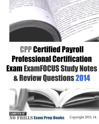 9781493513376: CPP Certified Payroll Professional Certification Exam ExamFOCUS Study Notes & Review Questions 2014