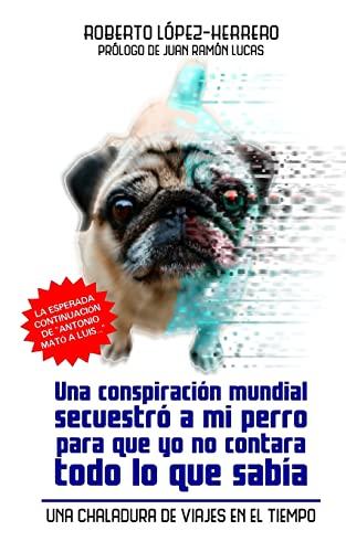 9781493514182: Una conspiración mundial secuestró a mi perro.: Una chaladura de viajes en el Tiempo