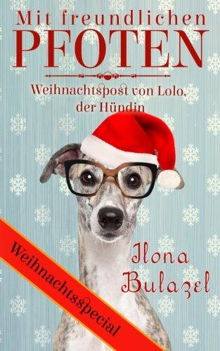 9781493514786: Mit freundlichen Pfoten - Weihnachtspost von Lolo, der Hündin (German Edition)