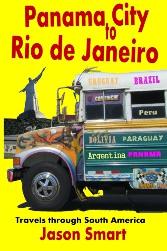 Panama City to Rio de Janeiro: Travels: Smart, Jason