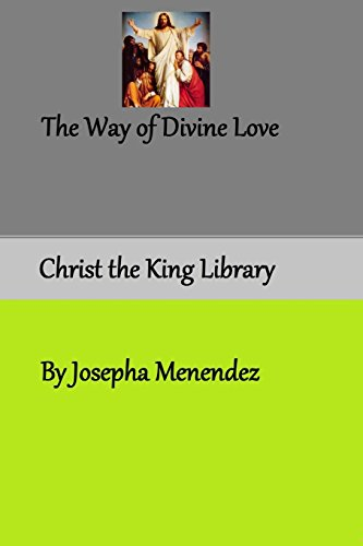 9781493517343: The Way of Divine Love: or The Message of the Sacred Heart to the World and a Short Biography of His Messenger Sister Josepha Menendez