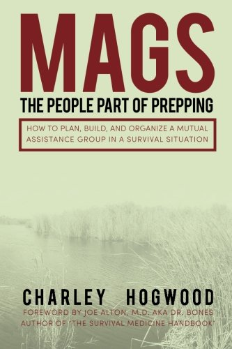 9781493517855: MAGS: The People Part of Prepping: How to Plan, Build, and Organize a Mutual Assistance Group in a Survival Situation