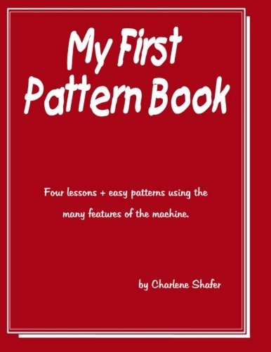 9781493518197: My First Pattern Book: Written for the beginning machine knitter using the standard guage knitting machines.