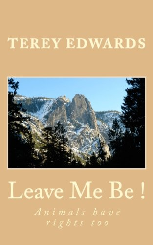 Leave Me Be!: Animals Have Rights Too: Edwards, Terey