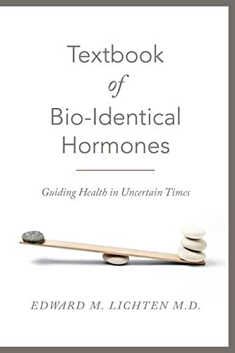 Textbook of Bio-Identical Hormones: Lichten M.D., Edward M.