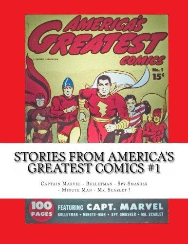 9781493526123: Stories From America's Greatest Comics #1: Captain Marvel - Bulletman - Spy Smasher - Minute Man - Mr. Scarlet!