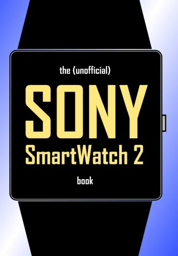 9781493526505: The (Unofficial) SONY SmartWatch 2 Book