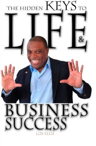 The Hidden Keys to Life and Business Success (Moment of Truth Series (M.O.T.)): Los Ellis