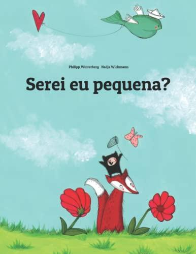 Serei eu pequena?: Uma Estória Ilustrada por Philipp Winterberg e Nadja Wichmann (Portuguese ...