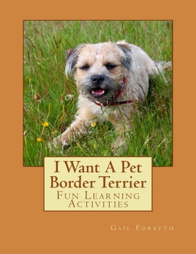 9781493530182: I Want A Pet Border Terrier: Fun Learning Activities