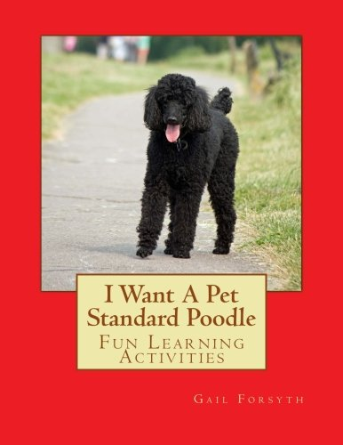 9781493538249: I Want A Pet Standard Poodle: Fun Learning Activities