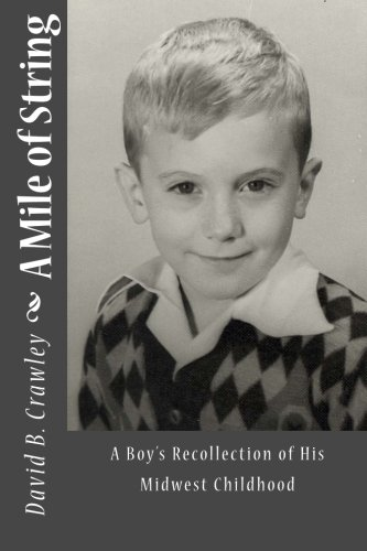 A Mile of String: A Boy's Recollection of His Midwest Childhood: Crawley, David B.