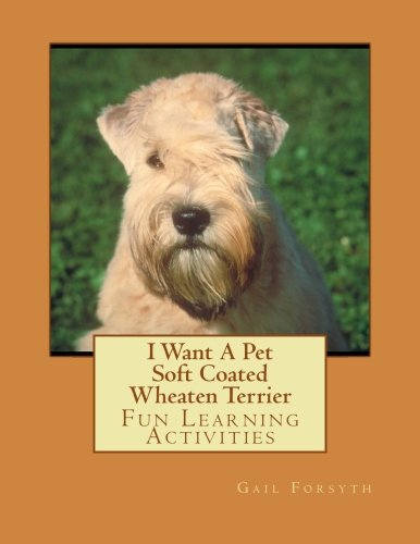 I Want A Pet Soft Coated Wheaten Terrier: Fun Learning Activities: Gail Forsyth