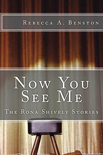 Now You See Me (The Rona Shively Stories): Benston, Rebecca A.