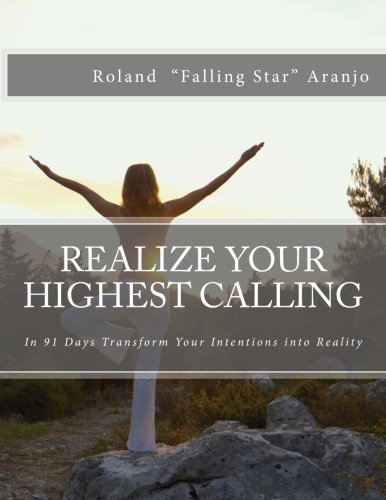9781493539741: Realize Your Highest Calling: In 91 Days Transform Your Intentions into Reality