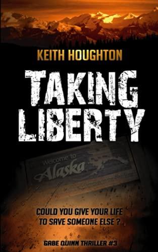 9781493541447: Taking Liberty (Gabe Quinn Thriller #3): Volume 3 (Gabe Quinn Thrillers)