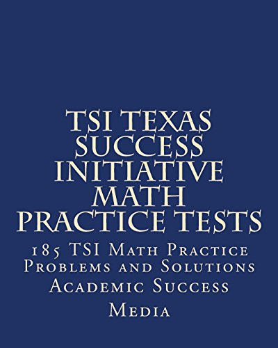 9781493544509: TSI Texas Success Initiative Math Practice Tests: 185 TSI Math Practice Problems and Solutions