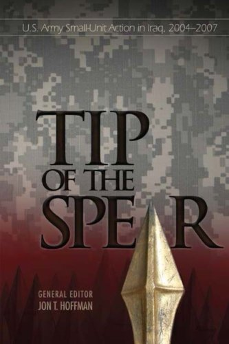 9781493546138: Tip of the Spear: U.S. Army Small-Unit Action in Iraq, 2004–2007