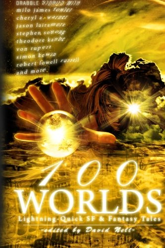 100 Worlds: Lightning-Quick SF and Fantasy Tales: Milo James Fowler,