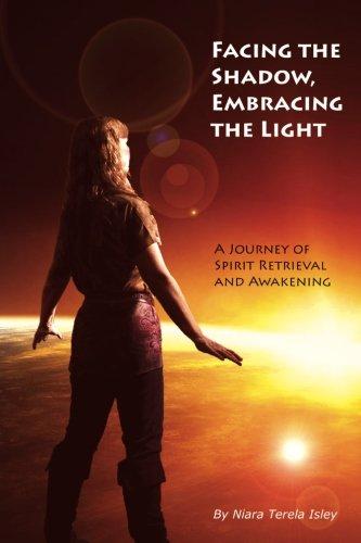 Facing the Shadow, Embracing the Light: A Journey of Spirit Retrieval and Awakening: Isley, Niara ...