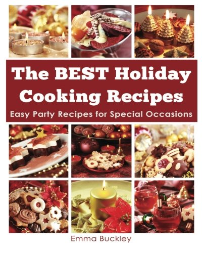 9781493558230: The BEST Holiday Cooking Recipes: Easy Party Recipes for Special Occasions