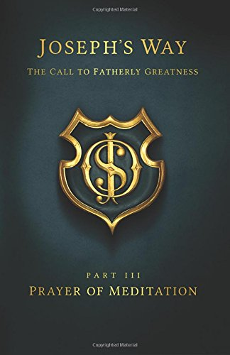 9781493559671: Joseph's Way: The Call to Fatherly Greatness: Part III: Prayer of Meditation