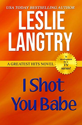 9781493562657: I Shot You Babe: Greatest Hits Mysteries book #4 (Volume 4)