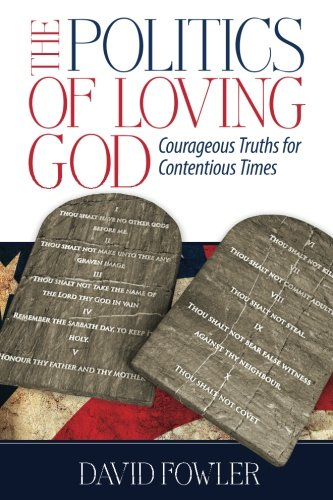 9781493562855: The Politics of Loving God: Courageous Truths for Contentious Times